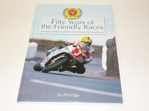 Fifty Years Of The Freindly Races : The Story Of The Southern 100 Motorcycle Road Races (Edge 2006)
